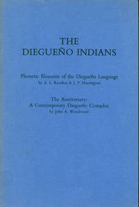 THE DIEGUENO INDIANS : Phonetic Elements of the Diegueno Language; & The Anniversary: A Contemporary Diegueno Complex (2 Essays)