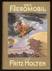 DAS AEROMOBIL. EINE ERZÄHLUNG FÜR DIE REIFERE JUGEND. By Fritz Holten [pseudonym] ..