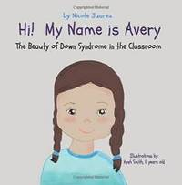 Hi! My Name Is Avery: The Beauty of Down Syndrome in the Classroom (Demystifying Special Needs)...
