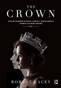 image of The Crown: Oficjalny przewodnik po serialu. El?bieta II, Winston Churchill i pierwsze lata m?odej królowej. Tom