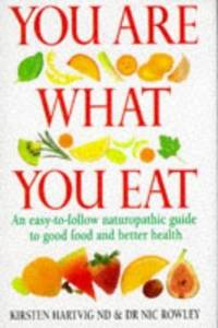 You Are What You Eat: An Up-to-date Guide to Naturopathic Nutrition by Hartvig, Kirsten; Rowley, Nic - 1996