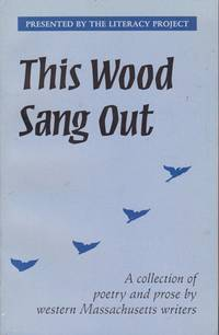 This Wood Sang Out: A Collection of Poetry & Prose by Western Massachusetts Writers Presented by the Literacy Project