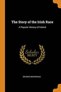 image of The Story of the Irish Race: A Popular History of Ireland