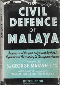 The Civil Defence of Malaya: A Narrative of the Part Taken by the Civilian Population of the Country in the Japanese Invasion