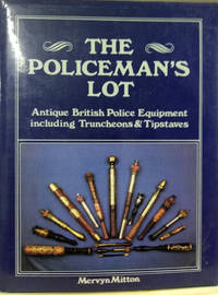 The Policeman\'s Lot:  Antique British Police Equipment Including  Truncheons and Tipstaves
