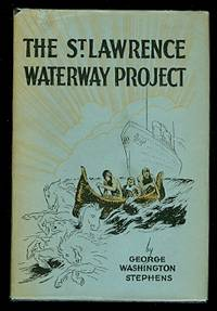 THE ST. LAWRENCE WATERWAY PROJECT:  THE STORY OF THE ST. LAWRENCE RIVER AS AN INTERNATIONAL HIGHWAY FOR WATER-BORNE COMMERCE.