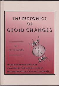 The Tectonics of Geoid Changes: Major Deformation and Failure of the Earth's Crust-- An Alternative to Plate Tectonics