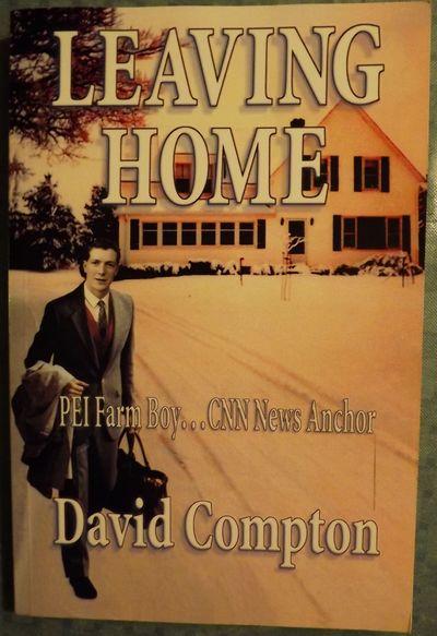 2010. COMPTON, David. LEAVING HOME: PEI FARM BOY... CNN NEWS ANCHOR. Charlottetown, P.E.I.: RetroMed...