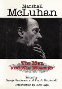image of Marshall McLuhan : The Man and His Message