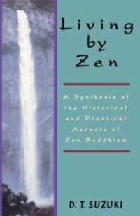 Living By Zen: A Synthesis of the Historical and Practical Aspects of Zen Buddhism