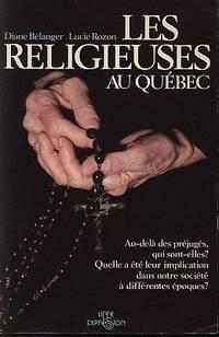 Les Religieuses Au Quebec: Au-Dela Des Prejuges, Qui Sont-Elles? , Quelle a Ete Leur Implication Dans Notre Societe a Differentes Epoques? (French Edition) by  Diane Belanger - Paperback - 1982 - from boutique du livre and Biblio.com