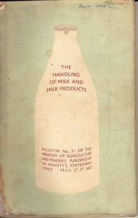 The Handling of Milk and Milk Products.  Bulletin No. 31 of the Ministry of Agriculture and Fisheries.