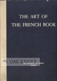 ART OF THE FRENCH BOOK, FROM EARLY MANUSCRIPTS TO THE PRESENT TIME. THE