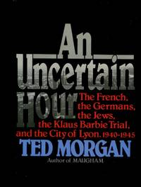 image of An Uncertain Hour, The French, the Germans, the Jews, the Klaus Barbie Trial, and the City of Lyon, 1940-1945