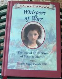 Dear Canada Whispers Of War The War of 1812 Diary