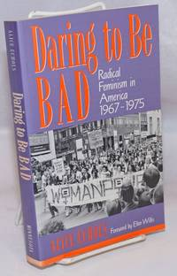 Daring To Be Bad: Radical Feminism in America 1967-1975 by  Alice Echols - Paperback - 1989 - from Bolerium Books Inc., ABAA/ILAB (SKU: 245600)
