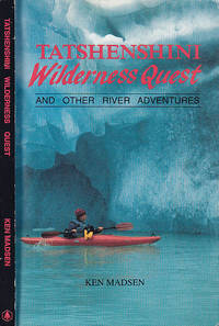 Tatshenshini Wilderness Quest and Other River Adventures by  Ken Madsen - Paperback - First Edition  - 1991 - from BOOX and Biblio.com