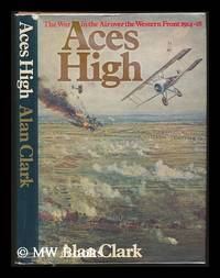 image of Aces high : the war in the air over the Western Front 1914-18 / Alan Clark