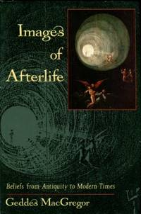 Images Of Afterlife: Beliefs From Antiquity To Modern Times