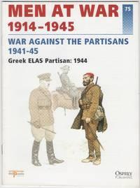 image of Men at War 1914-1945 75: War against the Partisans 1941-45: Greek ELAS Partisan: 1944