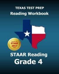 TEXAS TEST PREP Reading Workbook STAAR Reading Grade 4: Covers all the TEKS Skills Assessed on...