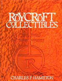 Roycroft Collectibles: Including Collector Items Related to Elbert Hubbard, Found of the Roycroft...