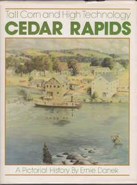 image of Cedar Rapids, Tall Corn and High Technology : A Pictorial History