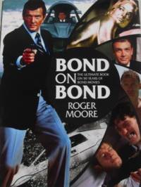 Bond on Bond Hand Signed by Sir Roger Moore 1st/1st HB