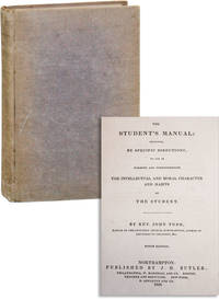 The Student's Manual: Designed, by Specific Instructions, to Aid in Forming and Strengthening the Intellectual and Moral Character and Habits of the Student
