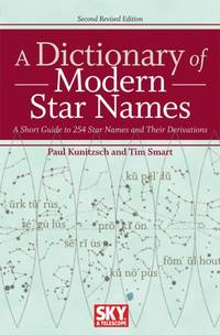 A Dictionary of Modern Star Names: A Short Guide to 254 Star Names and Their Derivations by Smart, Tim