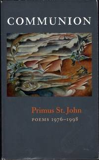 Communion: Poems 1976-1998 by  Primus St. John - Paperback - 1st Edition - 1999 - from citynightsbooks and Biblio.com