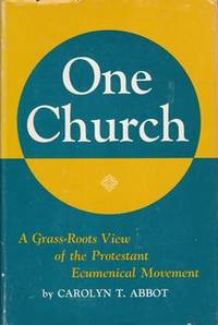 One Church A Grass-Roots View of the Protestant Ecumenical Movement