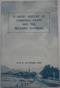 A Short History of Campbell Town and the Midland pioneers.