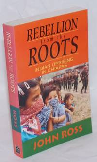 Rebellion from the roots: Indian uprising in Chiapas