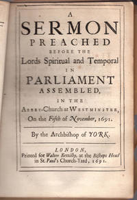 A sermon preached before the Lords spiritual and temporal in Parliament assembled, in the Abbey-Church at Westminster, on the fifth of November, 1691.