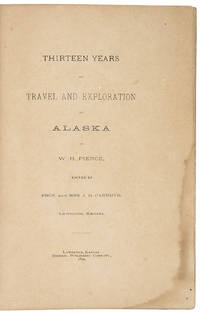 Thirteen Years of Travel and Exploration in Alaska ... Edited by Prof. and Mrs. J. H. Carruth