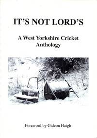 image of It's Not Lord's: A West Yorkshire Cricket Anthology