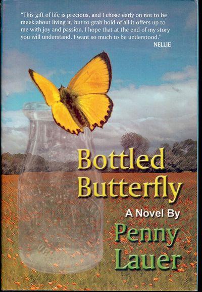 2007. LAUER, Penny. BOTTLED BUTTERFLY. Las Vegas, NV: ArcheBooks Publishing, . 8vo., cloth in dust j...