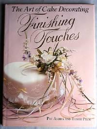Finishing Touches : The Art of Cake Decorating