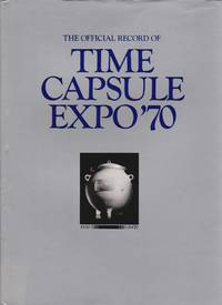 Official Record of Time Capsule Expo\'70: A Gift to the People of the Future from the People of the Present Day...
