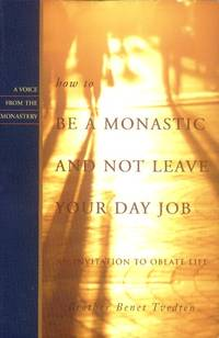 How to be a Monastic and Not Leave Your Day Job; An Invitation to Oblate Life