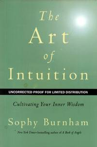 The Art of Intuition: Cultivating Your Inner Wisdom [Uncorrected Proofs] by  Sophy Burnham - Paperback - First Edition - 2011-02-03 - from Kayleighbug Books and Biblio.com