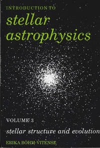 Introduction To Stellar Astrophysics. Volume 3 Stellar Structure And Evolution