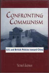 Confronting Communism U. S. and British Policies Toward China