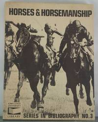 HORSES AND HORSEMANSHIP: SELECTED BOOKS AND PERIODICALS IN THE IOWA STATE UNIVERSITY LIBRARY: AN...