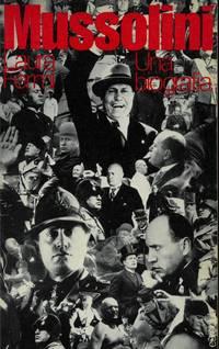 Mussolini. Una biografia. Pref. di U.A. Grimaldi