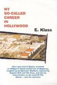 My So-Called Career In Hollywood -- how I got Lost In Space, arrested on Gilligan's Island,...