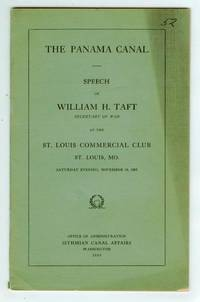 The Panama Canal: Speech of William H. Taft, Secretary of War, at the St. Louis Commercial Club St. Louis, MO. Saturday Evening, November 18, 1905 by  William H TAFT - Paperback - 1905 - from Attic Books and Biblio.com