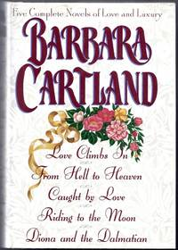 """image of Five Complete Novels of Love and Luxury. Contains """"Love Climbs In"""", """"From Hell to Heaven"""", """"Caught by Love"""", """"Riding to the Moon"""", """"Diona and a Dalmatian"""""""