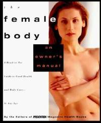 THE FEMALE BODY: AN OWNER'S MANUAL: A HEAD-TO-TOE GUIDE TO GOOD HEALTH AND GOOD LOOKS - AT ANY AGE